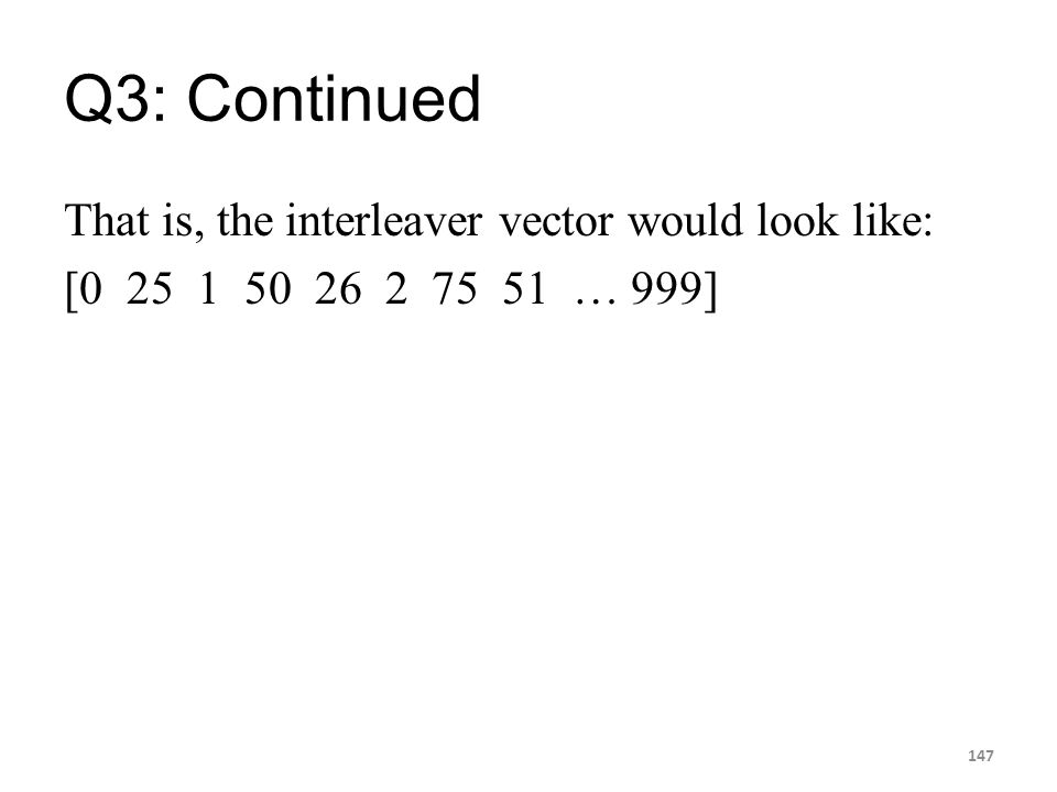 Q3: Continued That is, the interleaver vector would look like: [0 25 1 50 26 2 75 51 … 999]